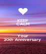 KEEP CALM IT's Your 20th Anniversary  - Personalised Poster A4 size