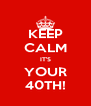 KEEP CALM IT'S YOUR 40TH! - Personalised Poster A4 size