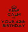 KEEP CALM IT'S  YOUR 42th  BIRTHDAY - Personalised Poster A4 size