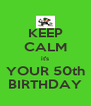 KEEP CALM it's YOUR 50th BIRTHDAY - Personalised Poster A4 size