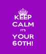KEEP CALM IT'S YOUR 60TH! - Personalised Poster A4 size