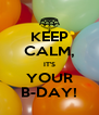 KEEP CALM, IT'S YOUR B-DAY! - Personalised Poster A4 size