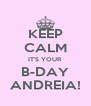 KEEP CALM IT'S YOUR B-DAY ANDREIA! - Personalised Poster A4 size