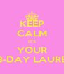 KEEP CALM IT'S YOUR B-DAY LAURE - Personalised Poster A4 size