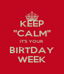 """KEEP """"CALM"""" IT'S YOUR BIRTDAY WEEK - Personalised Poster A4 size"""