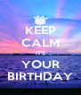 KEEP CALM IT'S YOUR BIRTHDAY - Personalised Poster A4 size