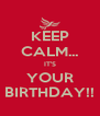 KEEP CALM... IT'S YOUR BIRTHDAY!! - Personalised Poster A4 size
