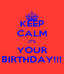 KEEP CALM IT'S YOUR BIRTHDAY!!! - Personalised Poster A4 size