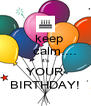 keep      calm.... it's YOUR BIRTHDAY! - Personalised Poster A4 size