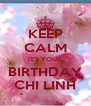 KEEP CALM IT'S YOUR BIRTHDAY CHI LINH - Personalised Poster A4 size