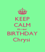 KEEP CALM it's your BIRTHDAY Chrysi  - Personalised Poster A4 size