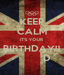 KEEP CALM IT'S YOUR BIRTHDAY!!           :D - Personalised Poster A4 size