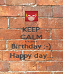 KEEP CALM It's  your Birthday :-) Happy day... - Personalised Poster A4 size