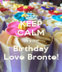KEEP CALM it's your Birthday Love Bronte! - Personalised Poster A4 size