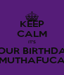 KEEP CALM IT'S YOUR BIRTHDAY MUTHAFUCA - Personalised Poster A4 size