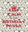 KEEP CALM It's Your BIRTHDAY PAULA - Personalised Poster A4 size