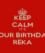 KEEP CALM IT`S YOUR BIRTHDAY REKA - Personalised Poster A4 size