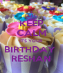 KEEP CALM IT'S YOUR BIRTHDAY  RESHAN - Personalised Poster A4 size