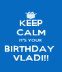 KEEP CALM IT'S YOUR BIRTHDAY  VLADI!! - Personalised Poster A4 size