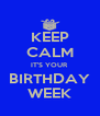 KEEP CALM IT'S YOUR BIRTHDAY WEEK - Personalised Poster A4 size