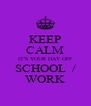 KEEP CALM IT'S YOUR DAY OFF SCHOOL  / WORK - Personalised Poster A4 size