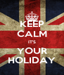 KEEP CALM IT'S YOUR HOLIDAY - Personalised Poster A4 size