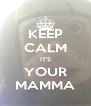 KEEP CALM IT'S YOUR MAMMA - Personalised Poster A4 size
