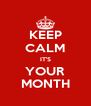 KEEP CALM IT'S YOUR MONTH - Personalised Poster A4 size