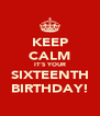 KEEP CALM IT'S YOUR SIXTEENTH BIRTHDAY! - Personalised Poster A4 size