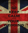 KEEP CALM IT'S YOUR  WEDDING - Personalised Poster A4 size