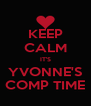 KEEP CALM IT'S YVONNE'S COMP TIME - Personalised Poster A4 size