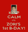 KEEP CALM IT'S  ZORI'S  1st B-DAY! - Personalised Poster A4 size