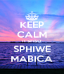 KEEP CALM IT SFISO SPHIWE MABICA - Personalised Poster A4 size