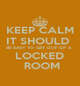KEEP CALM IT SHOULD  BE EASY TO GET OUT OF A  LOCKED  ROOM - Personalised Poster A4 size