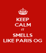 KEEP CALM IT SMELLS LIKE PARIS OG - Personalised Poster A4 size