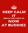 KEEP CALM IT SMELLS LIKE PARIS OG NOW AT BUDDIEZ - Personalised Poster A4 size
