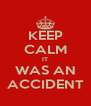 KEEP CALM IT WAS AN ACCIDENT - Personalised Poster A4 size