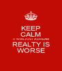 KEEP CALM IT WAS JUST A DREAM REALTY IS WORSE - Personalised Poster A4 size