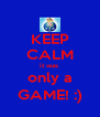 KEEP CALM it was  only a GAME! :) - Personalised Poster A4 size