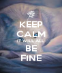 KEEP CALM IT WILL ALL BE FINE - Personalised Poster A4 size
