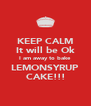 KEEP CALM It will be Ok I am away to bake LEMONSYRUP CAKE!!! - Personalised Poster A4 size