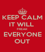 KEEP CALM IT WILL  FREAK EVERYONE OUT - Personalised Poster A4 size