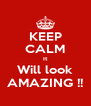 KEEP CALM It Will look AMAZING !! - Personalised Poster A4 size