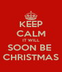 KEEP CALM IT WILL SOON BE  CHRISTMAS - Personalised Poster A4 size