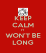 KEEP CALM IT WON'T BE LONG - Personalised Poster A4 size