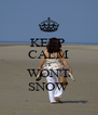 KEEP  CALM IT WON'T SNOW - Personalised Poster A4 size
