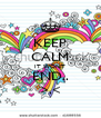 KEEP CALM IT WONT END.. >.< - Personalised Poster A4 size