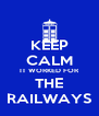 KEEP CALM IT WORKED FOR THE RAILWAYS - Personalised Poster A4 size