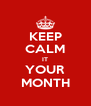 KEEP CALM IT YOUR MONTH - Personalised Poster A4 size