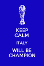 KEEP CALM ITALY WILL BE CHAMPION - Personalised Poster A4 size